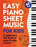 Easy Piano Sheet Music for Kids: A Beginners First Book of Easy to Play Classics   40 Songs (Beginner Piano Books for Children)