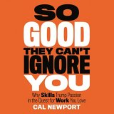 Book cover of the audiobook So Good They Can't Ignore You, Why Skills Trump Passion in the Quest of Work You Love