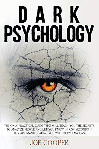 Dark Psychology: The only practical guide that will teach you the secrets to analyze people and let you know in 7.57 seconds if they are manipulating you with body language