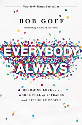 Everybody, Always: Becoming Love in a World Full of Setbacks and Difficult People Kindle Edition