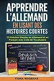 Apprendre L'allemand: 12 Histoires en Allemand et en Français avec Liste de Vocabulaire:...