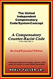 The United-Independent Compensatory Code/System/Concept Textbook: A Compensatory Counter-Racist Code