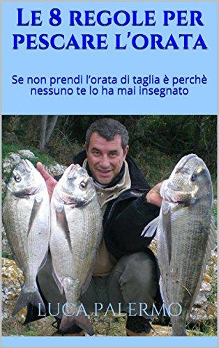 Le 8 regole per pescare l'orata: Se non prendi lorata di taglia  perch nessuno te lo ha mai insegnato