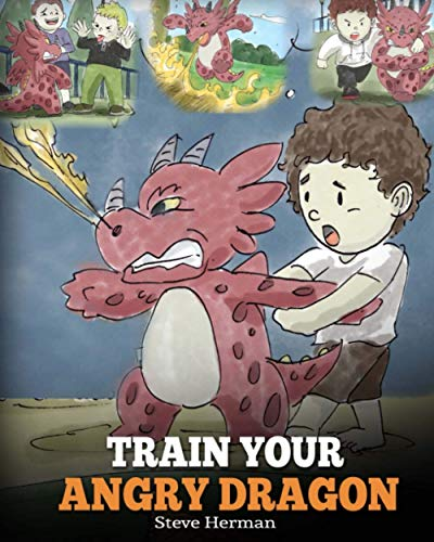 Train Your Angry Dragon: A Cute Children Story To Teach Kids...