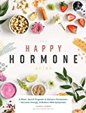 The Happy Hormone Guide: A Plant-based Program to Balance Hormones, Increase Energy, &...