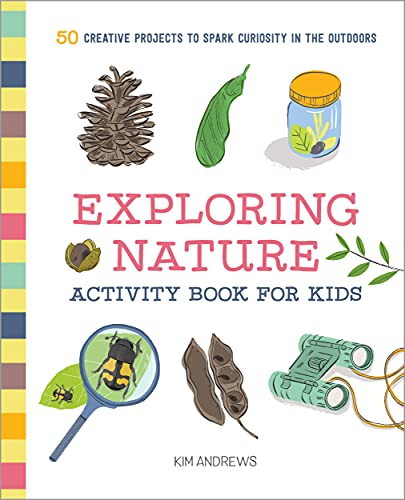 Exploring Nature Activity Book for Kids: 50 Creative Projects to Spark Curiosity in the Outdoors (Paperback)
