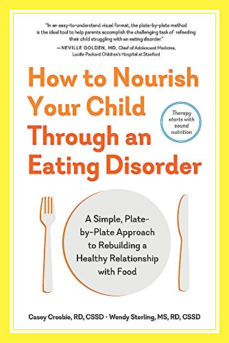 How to Nourish Your Child Through an Eating Disorder: A...