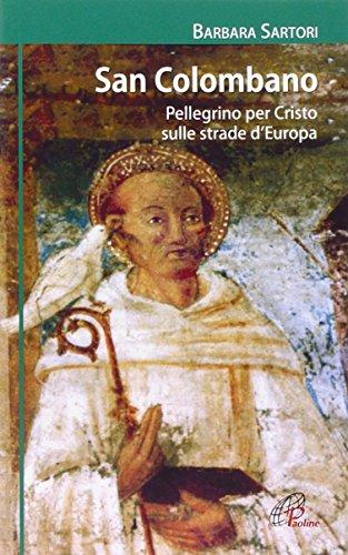 San Colombano. Pellegrino per Cristo sulle strade d'Europa