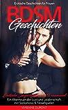 BDSM Geschichten - Erotische Geschichten für Frauen: Erotische Sexgeschichten ab 18 unzensiert - Ein Abenteuer der Lust und Leidenschaft mit Sadomaso & Fesselspielen