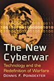 The New Cyberwar: Technology and the Redefinition of Warfare