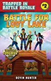 Battle for Loot Lake: An Unofficial Fortnite Novel (Trapped In Battle Royale Book 2)