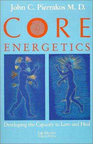Core Energetics: Developing the Capacity...