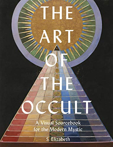 The Art of the Occult: A Visual Sourcebook for the Modern...