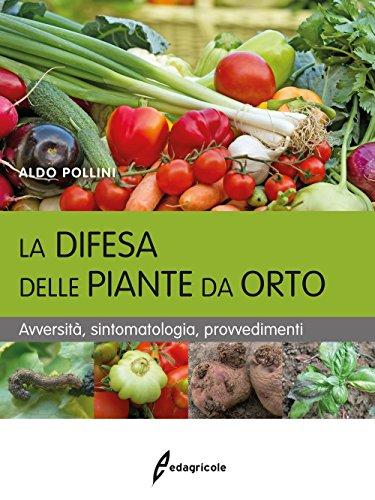 La difesa delle piante da orto. Avversit, sintomatologia, provvedimenti