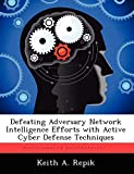 Defeating Adversary Network Intelligence Efforts with Active Cyber Defense Techniques
