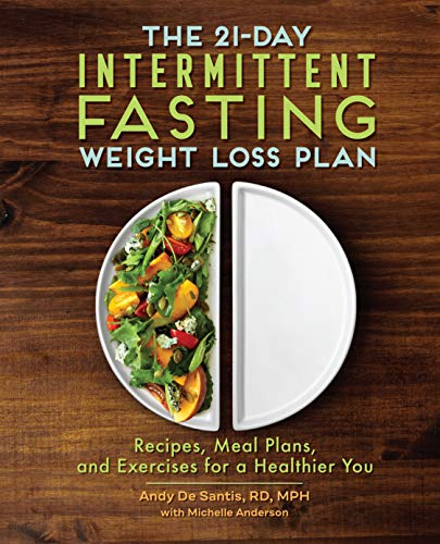 The 21-Day Intermittent Fasting Weight Loss Plan: Recipes, Meal Plans, and Exercises for a Healthier You 1