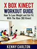 Xbox Kinect Workout Guide: How To Lose Weight and Get Fit With The Xbox 360...
