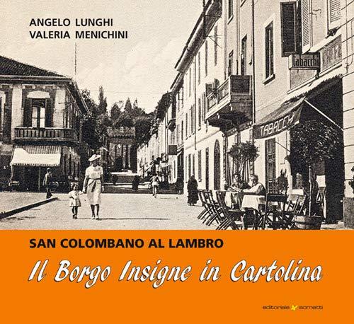 Il Borgo Insigne in cartolina. San Colombano al Lambro. Ediz. illustrata