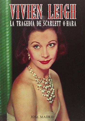 Vivien Leigh. La Tragedia De Scarlett O'Hara (Cine (t & B))
