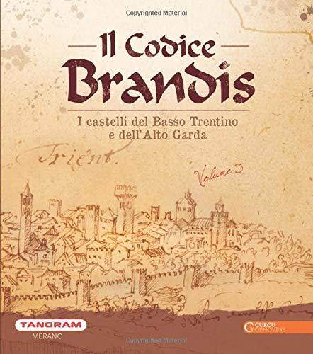 Il Codice Brandis. I castelli del Basso Trentino e dellAlto Garda. Ediz. illustrata