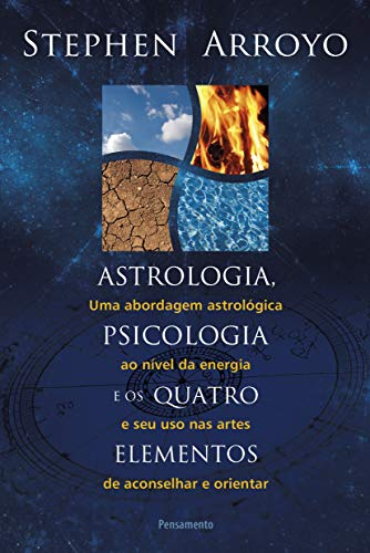 Astrology, Psychology and the Four Elements: An Energy-Level Astrological Approach and Its Use in the Arts of Counseling and Guidance