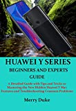 HUAWEI Y SERIES BEGINNERS AND EXPERTS GUIDE: A Detailed Guide with Tips and Tricks to Mastering the New Hidden Huawei Y Max Features and Troubleshooting Common Problems (English Edition)