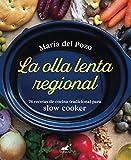 La olla lenta regional: 78 recetas de cocina tradicional...