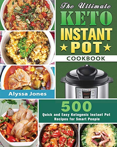 The Ultimate Keto Instant Pot Cookbook: 500 Quick and Easy Ketogenic Instant Pot Recipes for Smart People 1