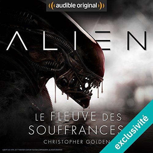 Alien : Le fleuve des souffrances - Série complète