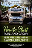 How to Start, Run, and Grow an RV Park, RV Resort, or Campground Business: Step-by-Step Guide from Idea to Business Plan to Growth