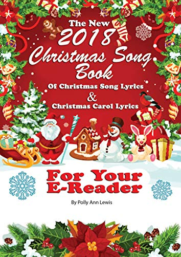 The New 2018 Christmas Song Book Of Christmas Song Lyrics And Christmas Carol Lyrics For Your E Reader Kindle Edition By Lewis Polly Ann Arts Photography Kindle Ebooks Amazon Com