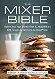 The Mixer Bible: Maximizing Your Stand Mixer and Attachments