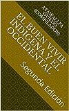 EL BUEN VIVIR INDIGENA  Y EL OCCIDENTAL: Segunda Edición