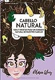 Cabello Natural: Guía Y Recetas para un Cuidado Natural de...