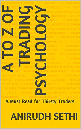 A to Z of Trading Psychology: A Must Read for Thirsty Traders by [Anirudh Sethi]