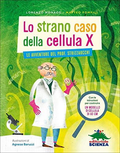 Lo strano caso della cellula X. Le avventure del prof. Strizzaocchi. Ediz. illustrata