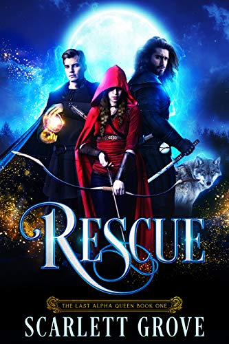 Rescue (The Last Alpha Queen Book 1) Kindle Edition