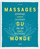 Massages du monde: Ayurvédique, suédois, californien, Lomi Lomi, Shiatsu,...
