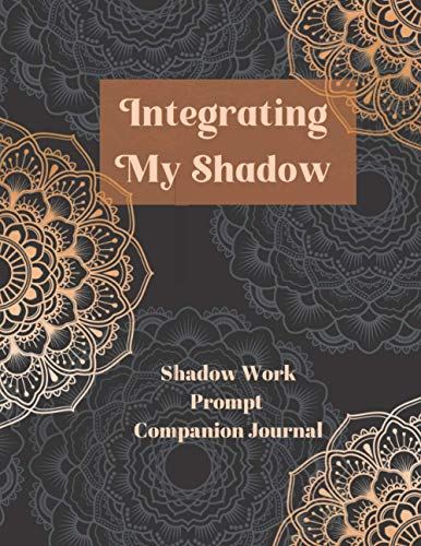 Integrating My Shadow: A Shadow Work Prompt Companion...