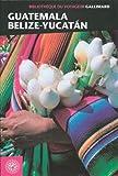Guide Guatemala Belize Yucatan