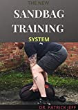THE NEW SANDBAG TRAINING SYSTEM : Beginners And Dummies Guide On How To Build a Fit & Functional Body Using Workouts That Are Efficient and Effective