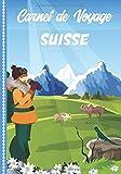 Carnet de Voyage Suisse: Guide à Remplir de vos Histoires et Anecdotes...