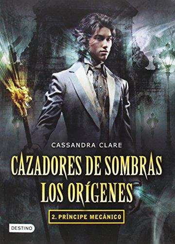 Cazadores de Sombras. Los Oragenes 2. Prancipe Mecanico (Cazadores de sombras: Los origenes / The In