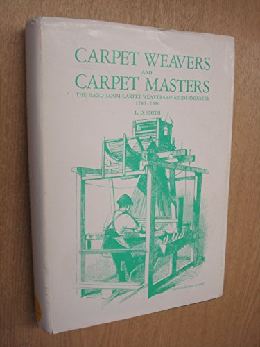 Carpet Weavers and Carpet Masters: The Handloom Carpet Industry of Kidderminster, 1780-1850 (Local history publications)