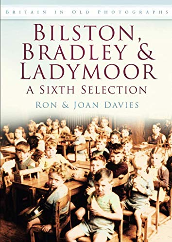 Bilston, Bradley & Ladymoor: A Sixth Selection (Britain in Old Photographs)