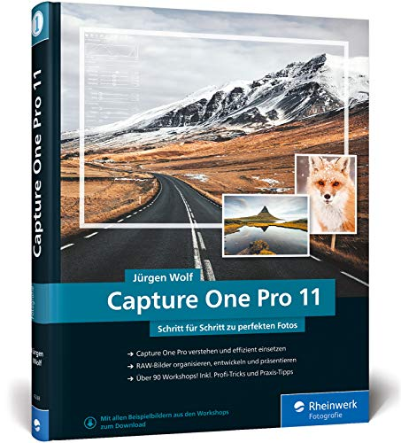 Capture One Pro 11: Schritt fuer Schritt zu perfekten Fotos - Workshops fuer Einsteiger und Fortgeschrittene