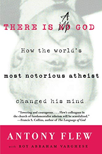 There Is a God: How the World's Most Notorious Atheist Changed His Mind by [Antony Flew, Roy Abraham Varghese]