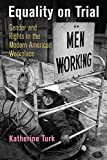 Equality on Trial: Gender and Rights in the Modern American Workplace (Politics and Culture in Modern America)