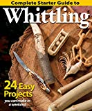 Complete Starter Guide to Whittling: 24 Easy Projects You Can Make in a Weekend (Fox Chapel...