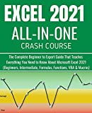 EXCEL 2021 ALL-IN-ONE CRASH COURSE: The Complete Beginner to Expert Guide That Teaches...
